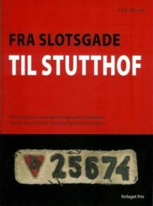 Fra Slotsgade til Stutthof. Bogen handler om den nulevende tidligere Stutthoffange Karl Dester. Udgivet af forlaget Friis 2006
